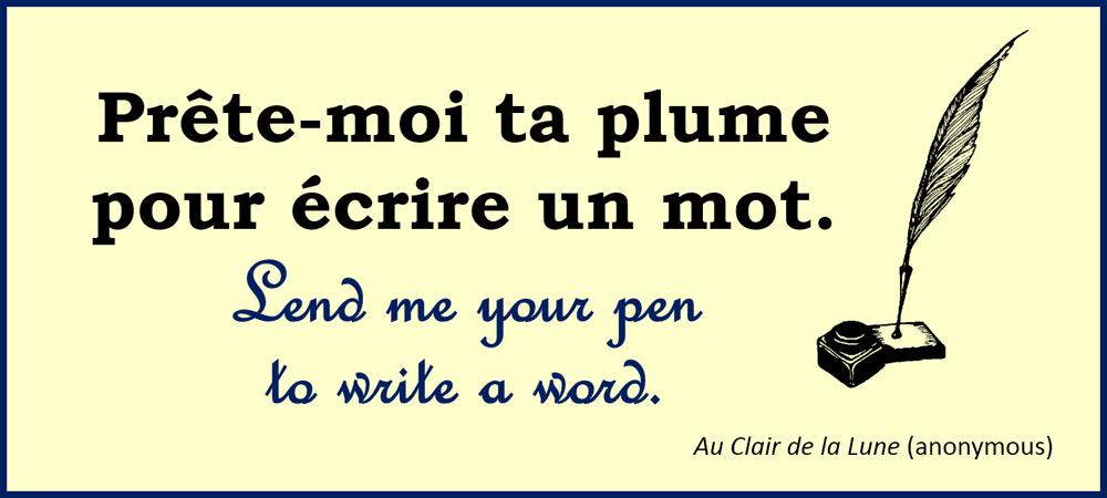 Prête-moi ta plume pour écrire un mot. Lend me your pen to write a word. –Au Clair de la Lune