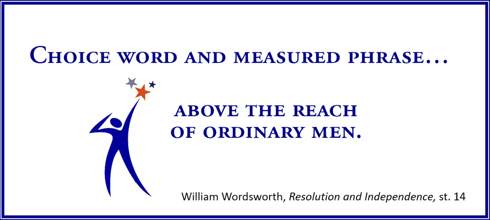 Choice word and measured phrase… above the reach of ordinary men. –William Wordsworth, Resolution and Independence