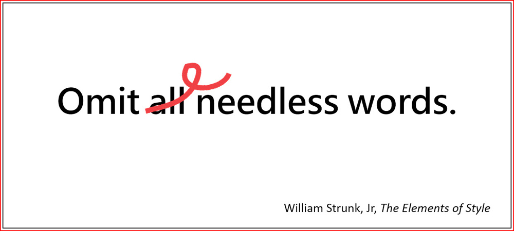 Omit needless words. –William Strunk, Jr, The Elements of Style